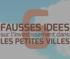 InvestImmoClub-6 Fausses Idees sur Investissement Petites Villes