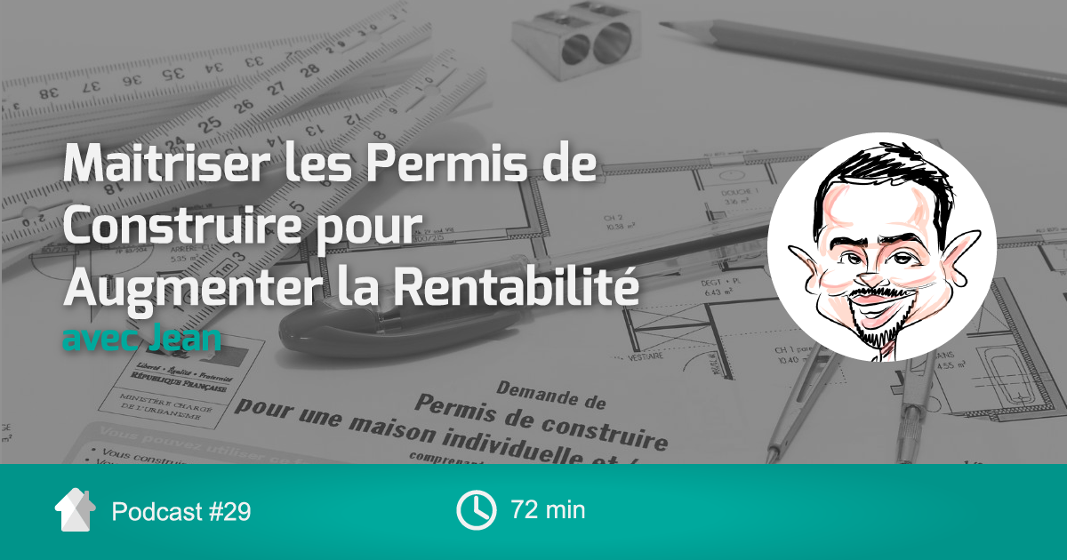 podcast ep29 maitriser les permis de construire pour augmenter la rentabilit avec jean. Black Bedroom Furniture Sets. Home Design Ideas